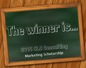 The 2016 SLS Consulting Marketing Scholarship Winner Is...